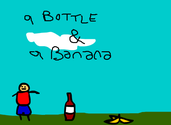 Play A Bottle and a banana