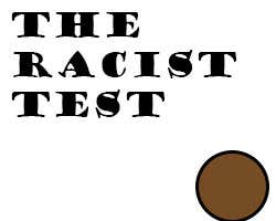 Play The Racist Test
