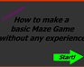 Play Tutorial: How to make a basix Maze Game without any experience