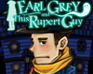 Play Earl Grey and This Rupert Guy