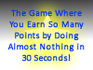 Play The game Where You Earn So Many Points By Doing Almost Nothing in 30 Seconds