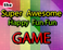 Play The Super Awesome Happy Fun Fun Game