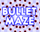 Play Bullet Maze