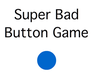 Play Super Bad Button Game