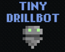 Play Tiny Drillbot