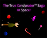 Play The True Candynator™ Saga: In Space!