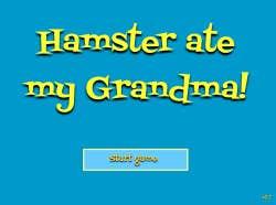 Play Hamster ate my Grandma!