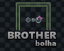 Play Brother Bolha